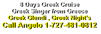 8 Days Greek Cruise Greek Singer from Greece Greek Glendi , Greek Night's Call Angelo 1-727-481-0812